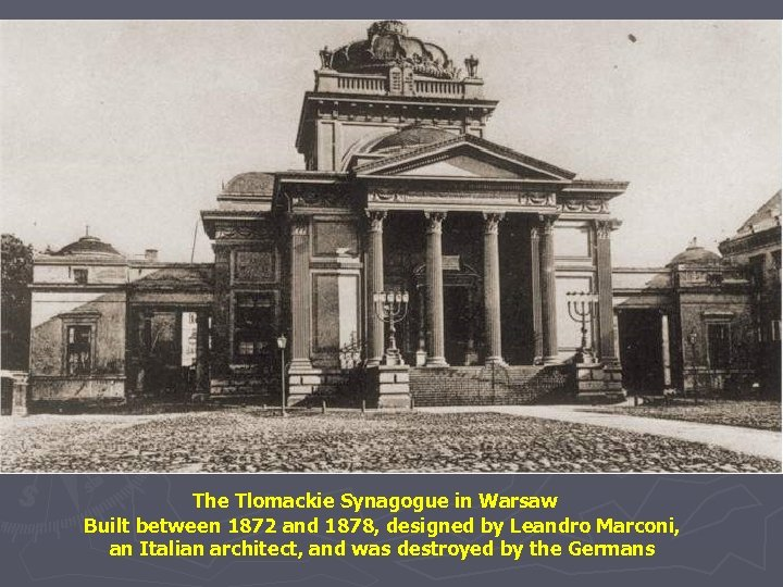 The Tlomackie Synagogue in Warsaw Built between 1872 and 1878, designed by Leandro Marconi,