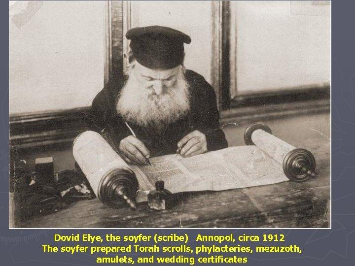 Dovid Elye, the soyfer (scribe) Annopol, circa 1912 The soyfer prepared Torah scrolls, phylacteries,