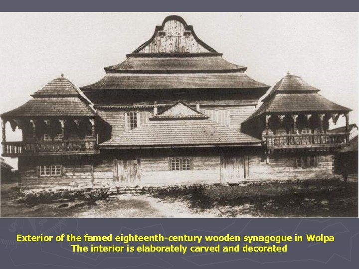 Exterior of the famed eighteenth-century wooden synagogue in Wolpa The interior is elaborately carved