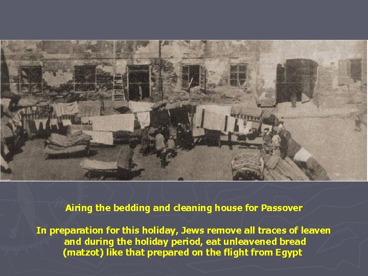 Airing the bedding and cleaning house for Passover In preparation for this holiday, Jews