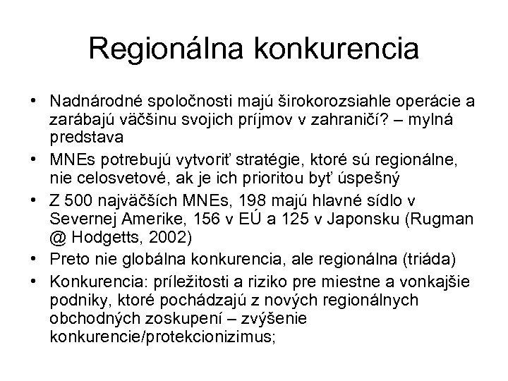 Regionálna konkurencia • Nadnárodné spoločnosti majú širokorozsiahle operácie a zarábajú väčšinu svojich príjmov v