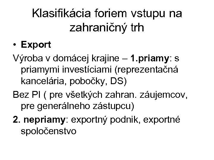 Klasifikácia foriem vstupu na zahraničný trh • Export Výroba v domácej krajine – 1.
