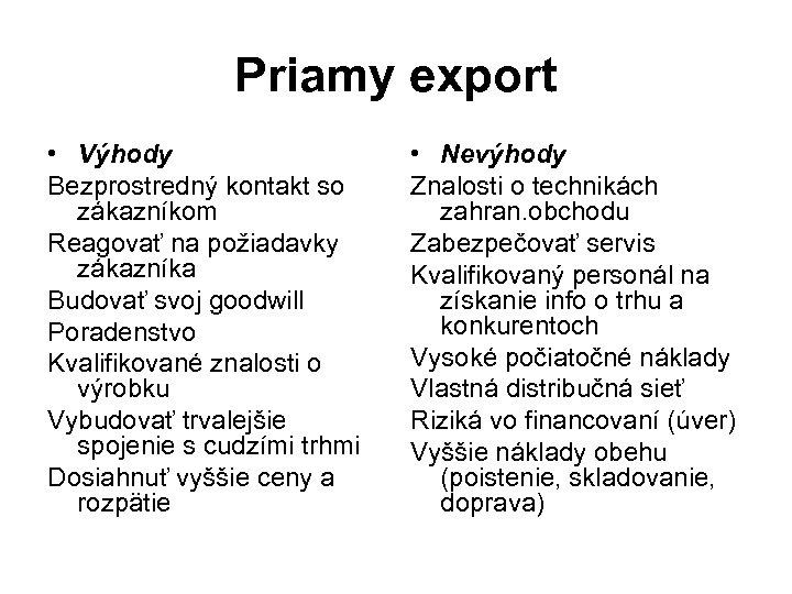 Priamy export • Výhody Bezprostredný kontakt so zákazníkom Reagovať na požiadavky zákazníka Budovať svoj