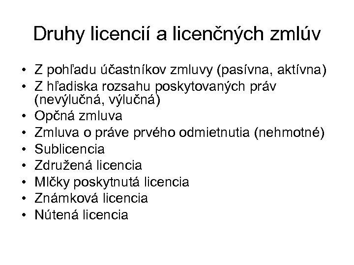 Druhy licencií a licenčných zmlúv • Z pohľadu účastníkov zmluvy (pasívna, aktívna) • Z