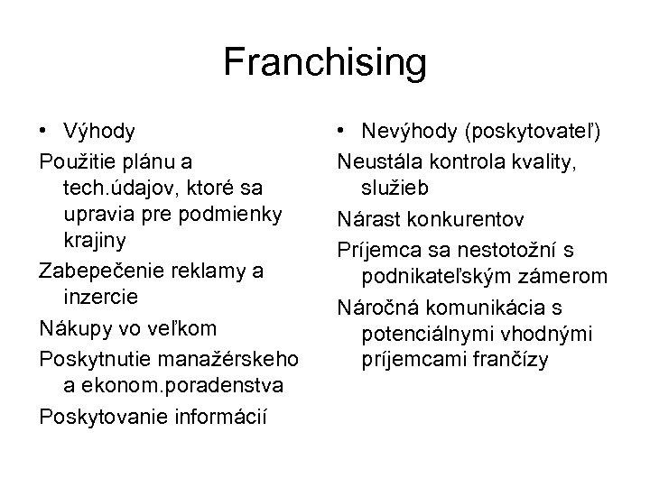 Franchising • Výhody Použitie plánu a tech. údajov, ktoré sa upravia pre podmienky krajiny