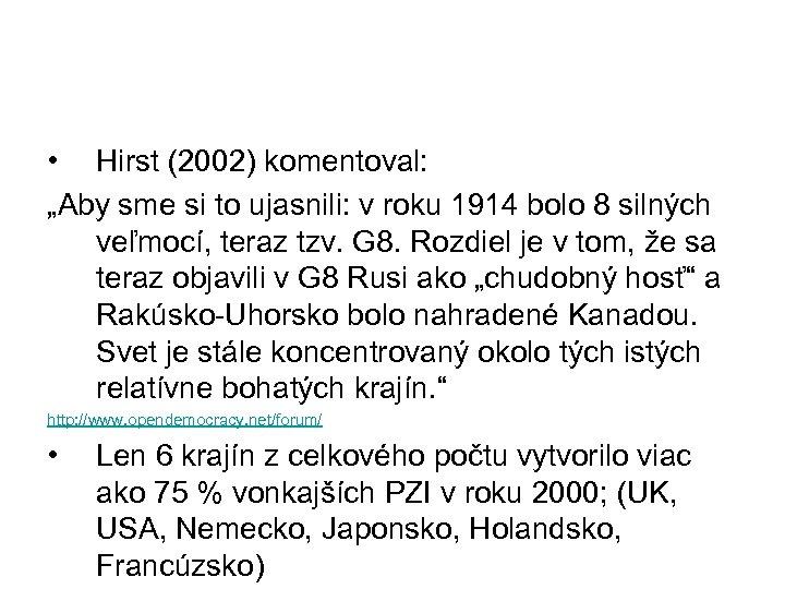 """• Hirst (2002) komentoval: """"Aby sme si to ujasnili: v roku 1914 bolo"""