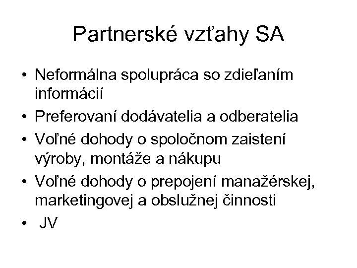 Partnerské vzťahy SA • Neformálna spolupráca so zdieľaním informácií • Preferovaní dodávatelia a odberatelia