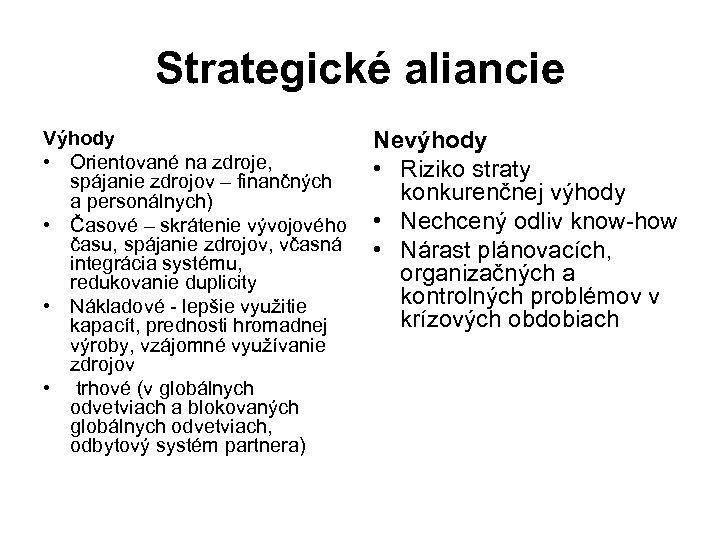 Strategické aliancie Výhody • Orientované na zdroje, spájanie zdrojov – finančných a personálnych) •