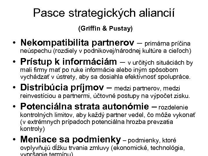 Pasce strategických aliancií (Griffin & Pustay) • Nekompatibilita partnerov – primárna príčina neúspechu (rozdiely