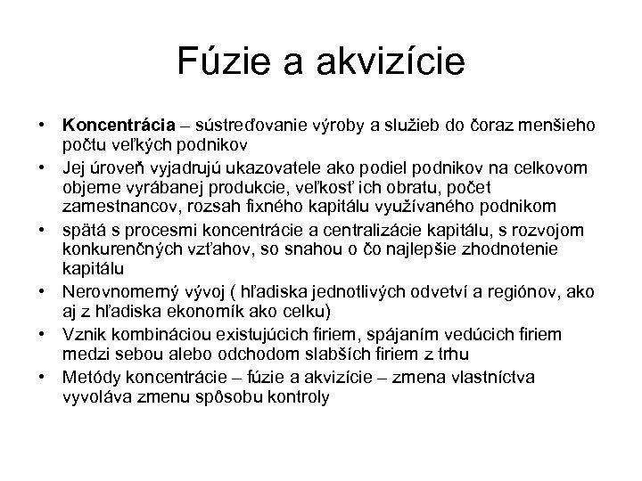 Fúzie a akvizície • Koncentrácia – sústreďovanie výroby a služieb do čoraz menšieho počtu