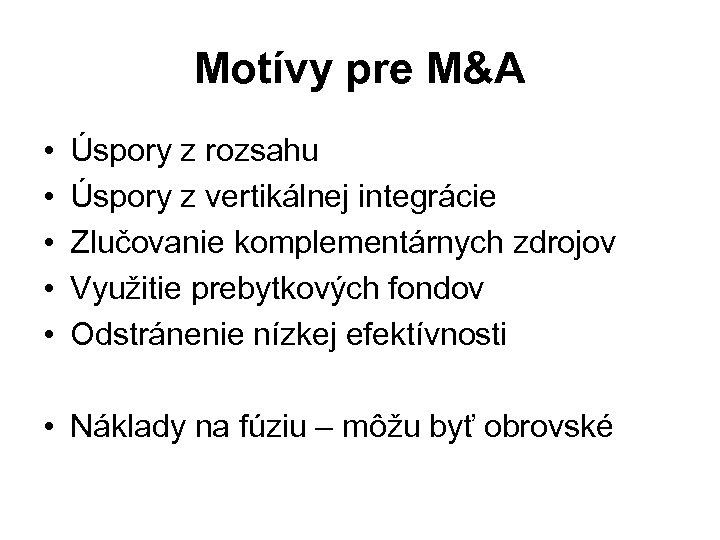 Motívy pre M&A • • • Úspory z rozsahu Úspory z vertikálnej integrácie Zlučovanie