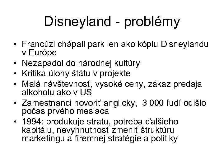 Disneyland - problémy • Francúzi chápali park len ako kópiu Disneylandu v Európe •
