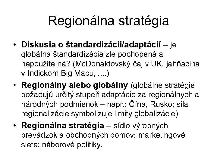 Regionálna stratégia • Diskusia o štandardizácii/adaptácií – je globálna štandardizácia zle pochopená a nepoužiteľná?