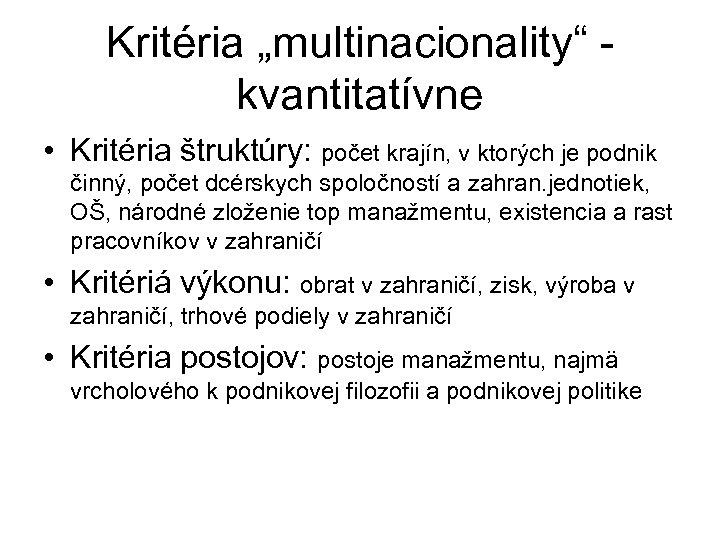 """Kritéria """"multinacionality"""" - kvantitatívne • Kritéria štruktúry: počet krajín, v ktorých je podnik činný,"""