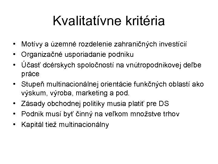 Kvalitatívne kritéria • Motívy a územné rozdelenie zahraničných investícií • Organizačné usporiadanie podniku •