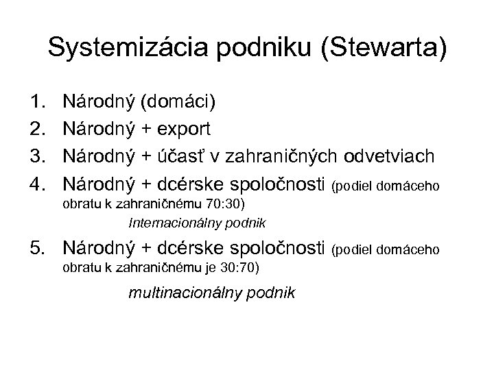 Systemizácia podniku (Stewarta) 1. 2. 3. 4. Národný (domáci) Národný + export Národný +