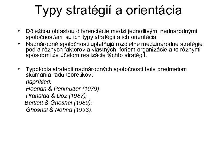 Typy stratégií a orientácia • Dôležitou oblasťou diferenciácie medzi jednotlivými nadnárodnými spoločnosťami sú ich