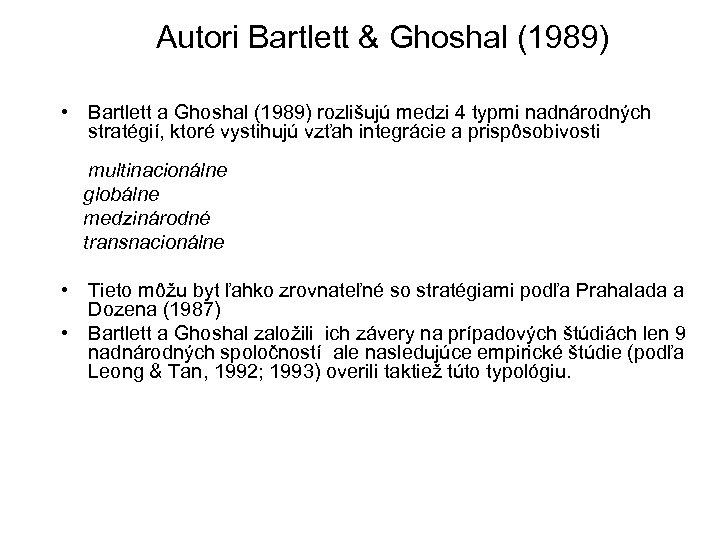 Autori Bartlett & Ghoshal (1989) • Bartlett a Ghoshal (1989) rozlišujú medzi 4 typmi