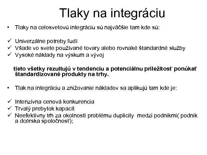 Tlaky na integráciu • Tlaky na celosvetovú integráciu sú najväčšie tam kde sú: