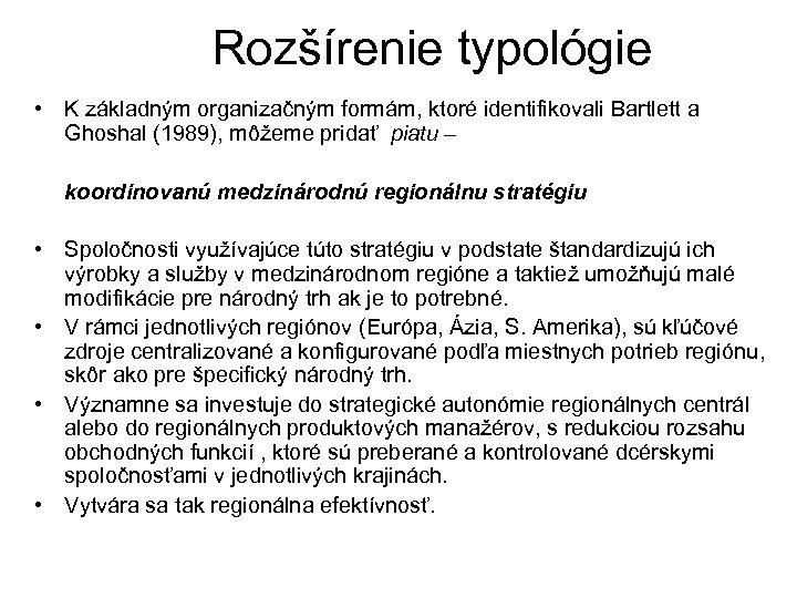 Rozšírenie typológie • K základným organizačným formám, ktoré identifikovali Bartlett a Ghoshal (1989), môžeme
