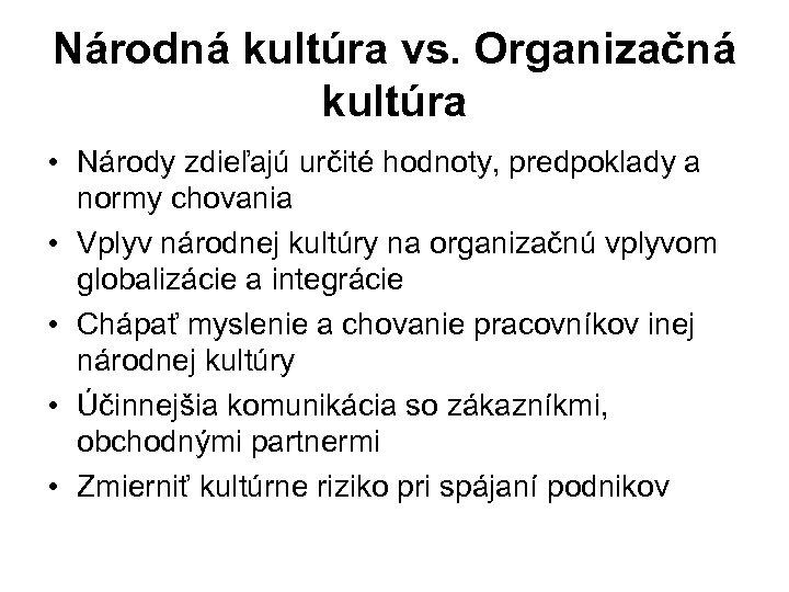 Národná kultúra vs. Organizačná kultúra • Národy zdieľajú určité hodnoty, predpoklady a normy chovania