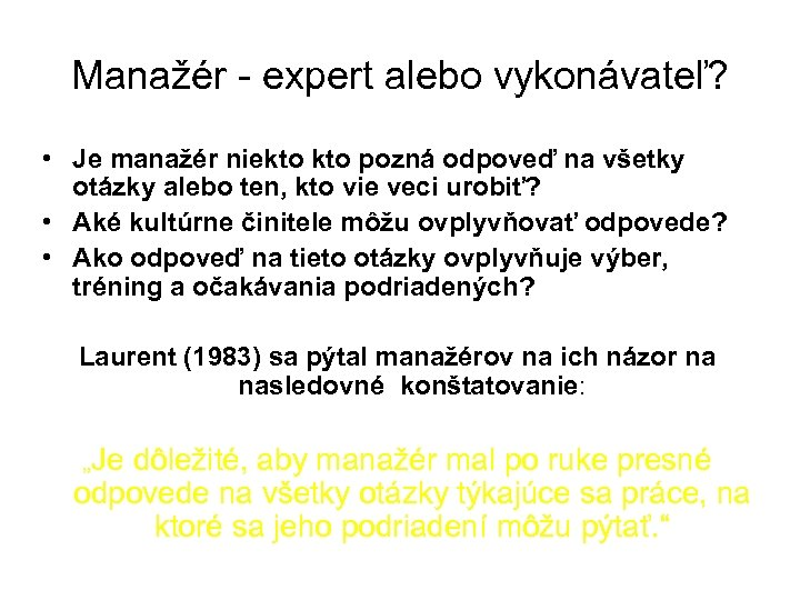Manažér - expert alebo vykonávateľ? • Je manažér niekto pozná odpoveď na všetky otázky