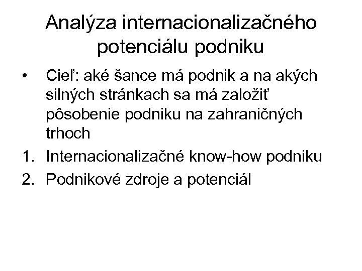 Analýza internacionalizačného potenciálu podniku • Cieľ: aké šance má podnik a na akých silných