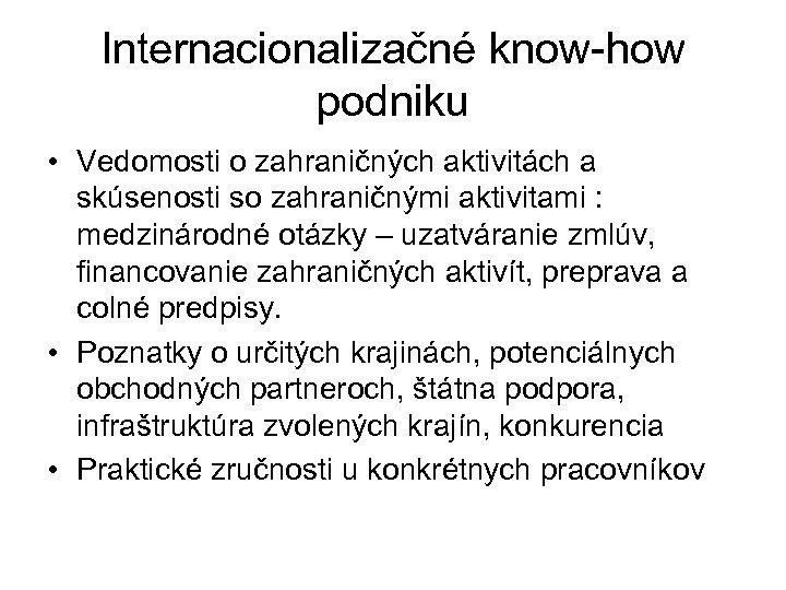 Internacionalizačné know-how podniku • Vedomosti o zahraničných aktivitách a skúsenosti so zahraničnými aktivitami :