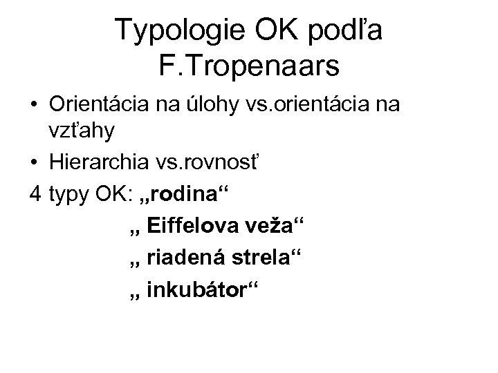 Typologie OK podľa F. Tropenaars • Orientácia na úlohy vs. orientácia na vzťahy •