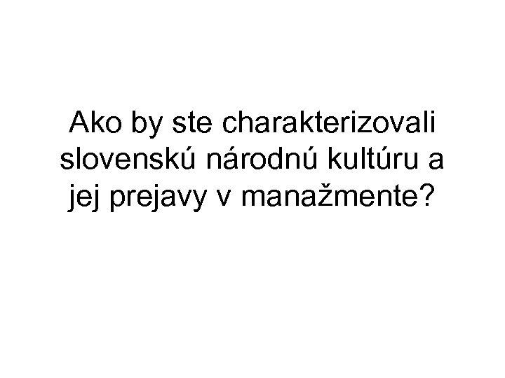 Ako by ste charakterizovali slovenskú národnú kultúru a jej prejavy v manažmente?