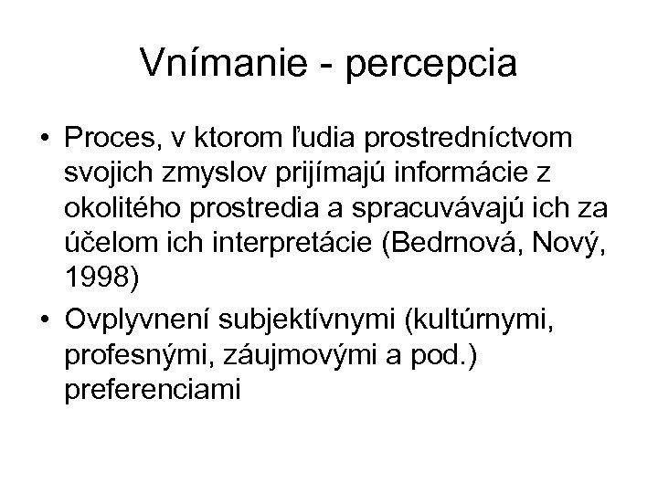 Vnímanie - percepcia • Proces, v ktorom ľudia prostredníctvom svojich zmyslov prijímajú informácie z