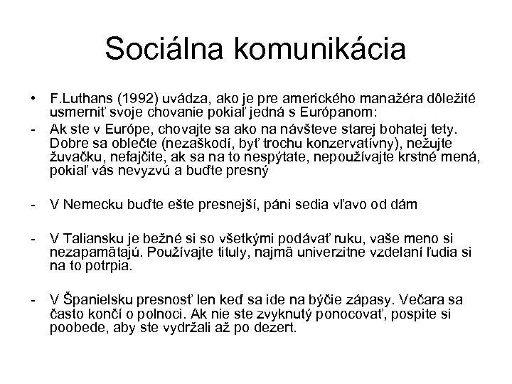 Sociálna komunikácia • F. Luthans (1992) uvádza, ako je pre amerického manažéra dôležité usmerniť