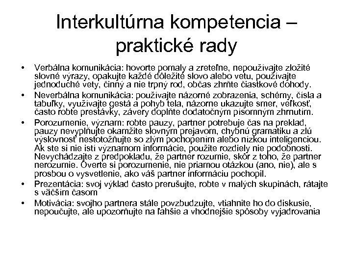 Interkultúrna kompetencia – praktické rady • • • Verbálna komunikácia: hovorte pomaly a zreteľne,