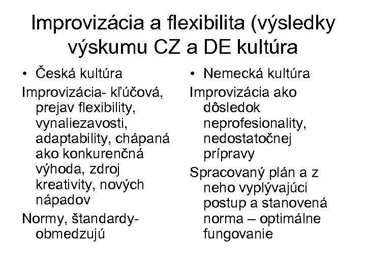 Improvizácia a flexibilita (výsledky výskumu CZ a DE kultúra • Česká kultúra Improvizácia- kľúčová,