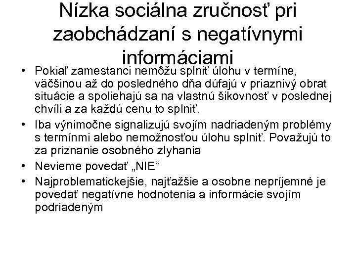 Nízka sociálna zručnosť pri zaobchádzaní s negatívnymi informáciami • Pokiaľ zamestanci nemôžu splniť úlohu
