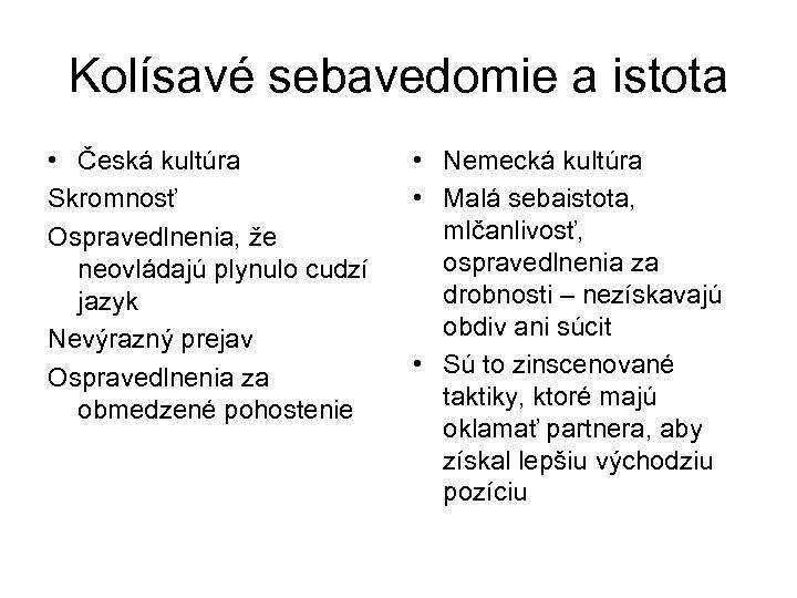 Kolísavé sebavedomie a istota • Česká kultúra Skromnosť Ospravedlnenia, že neovládajú plynulo cudzí jazyk