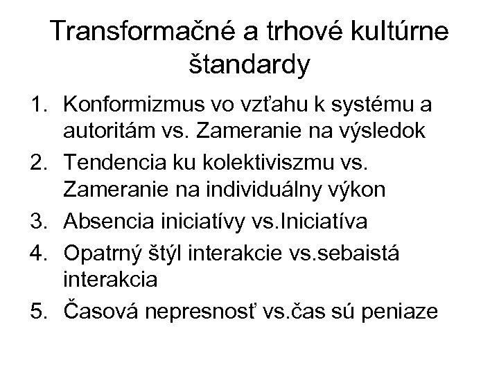 Transformačné a trhové kultúrne štandardy 1. Konformizmus vo vzťahu k systému a autoritám vs.