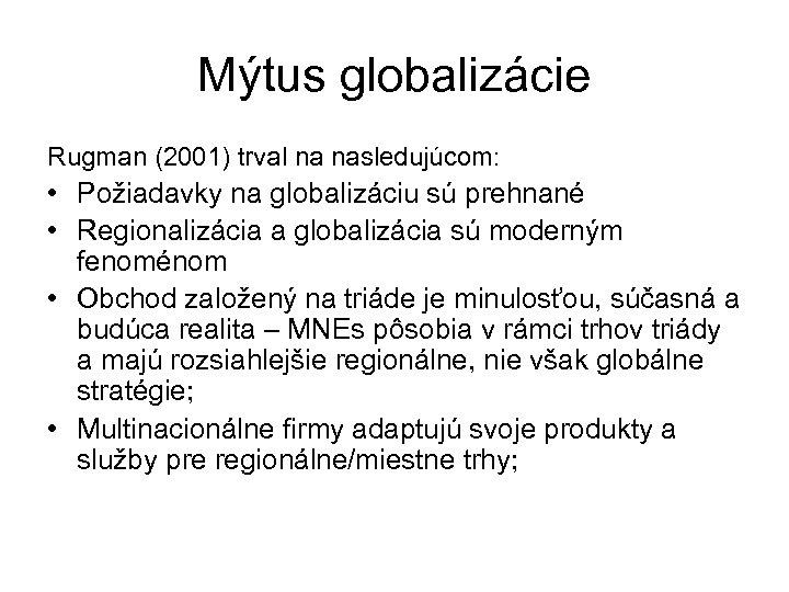 Mýtus globalizácie Rugman (2001) trval na nasledujúcom: • Požiadavky na globalizáciu sú prehnané •