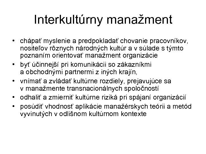 Interkultúrny manažment • chápať myslenie a predpokladať chovanie pracovníkov, nositeľov rôznych národných kultúr a