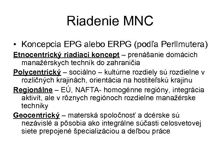 Riadenie MNC • Koncepcia EPG alebo ERPG (podľa Perllmutera) Etnocentrický riadiaci koncept – prenášanie