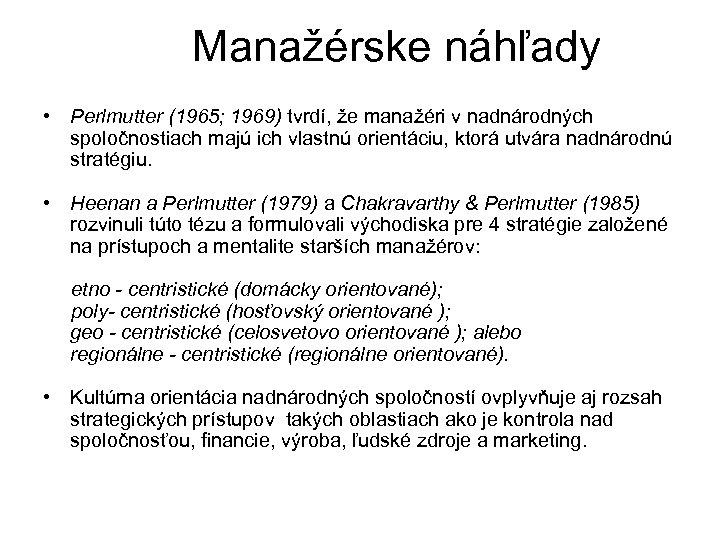 Manažérske náhľady • Perlmutter (1965; 1969) tvrdí, že manažéri v nadnárodných spoločnostiach majú ich