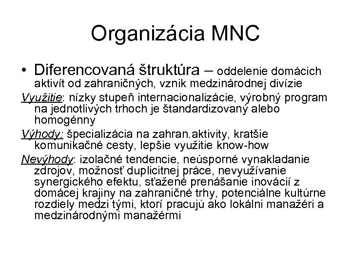 Organizácia MNC • Diferencovaná štruktúra – oddelenie domácich aktivít od zahraničných, vznik medzinárodnej divízie