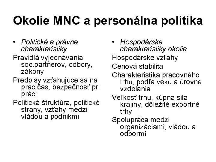 Okolie MNC a personálna politika • Politické a právne charakteristiky Pravidlá vyjednávania soc. partnerov,