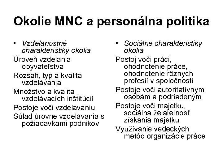 Okolie MNC a personálna politika • Vzdelanostné charakteristiky okolia Úroveň vzdelania obyvateľstva Rozsah, typ