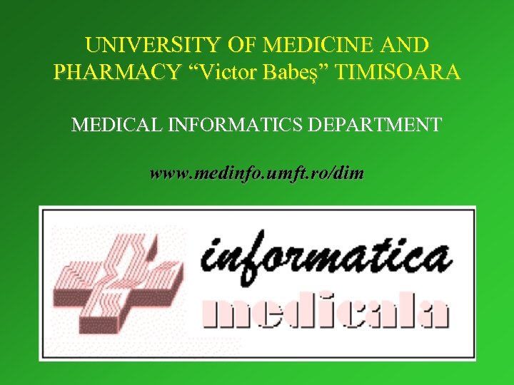 "UNIVERSITY OF MEDICINE AND PHARMACY ""Victor Babeş"" TIMISOARA MEDICAL INFORMATICS DEPARTMENT www. medinfo. umft."