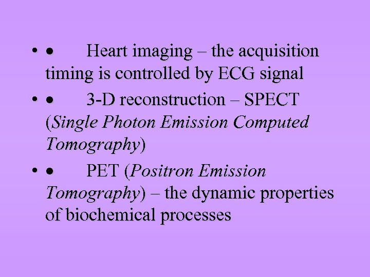 • · Heart imaging – the acquisition timing is controlled by ECG signal