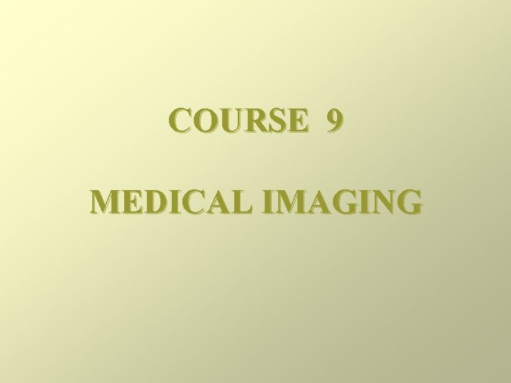 COURSE 9 MEDICAL IMAGING