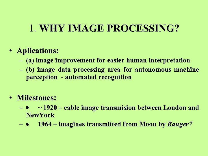 1. WHY IMAGE PROCESSING? • Aplications: – (a) image improvement for easier human interpretation