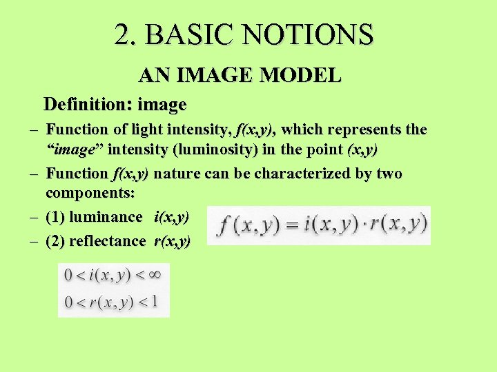 2. BASIC NOTIONS AN IMAGE MODEL Definition: image – Function of light intensity, f(x,