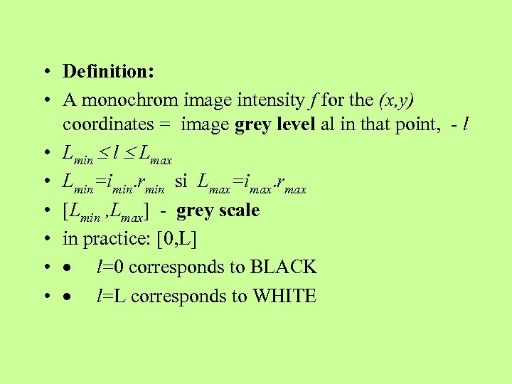 • Definition: • A monochrom image intensity f for the (x, y) coordinates